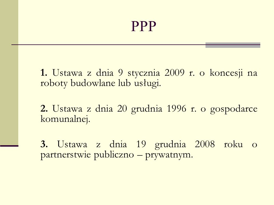 PPP1. Ustawa z dnia 9 stycznia 2009 r. o koncesji na roboty budowlane lub usługi. 2. Ustawa z dnia 20 grudnia 1996 r. o gospodarce komunalnej.