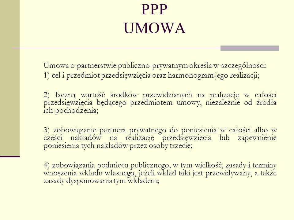 PPP UMOWAUmowa o partnerstwie publiczno-prywatnym określa w szczególności: 1) cel i przedmiot przedsięwzięcia oraz harmonogram jego realizacji;