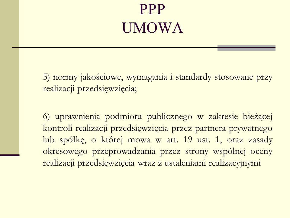 PPP UMOWA 5) normy jakościowe, wymagania i standardy stosowane przy realizacji przedsięwzięcia;