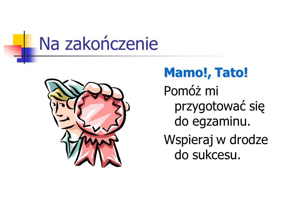 Na zakończenie Mamo!, Tato! Pomóż mi przygotować się do egzaminu.