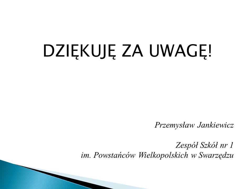 DZIĘKUJĘ ZA UWAGĘ! Przemysław Jankiewicz Zespół Szkół nr 1