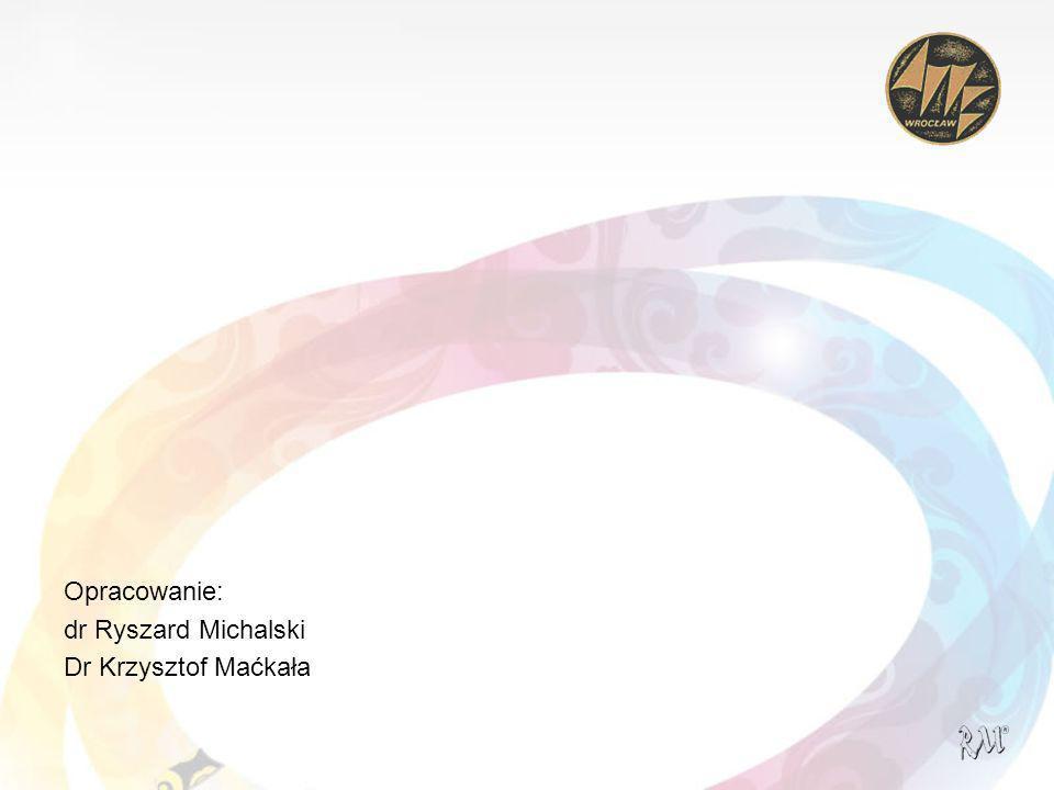 Opracowanie: dr Ryszard Michalski Dr Krzysztof Maćkała