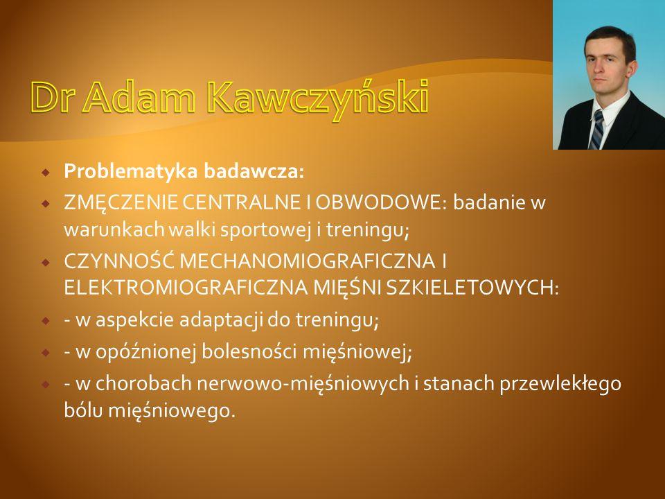 Dr Adam Kawczyński Problematyka badawcza: