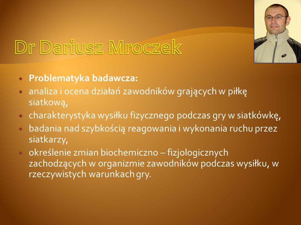 Dr Dariusz Mroczek Problematyka badawcza:
