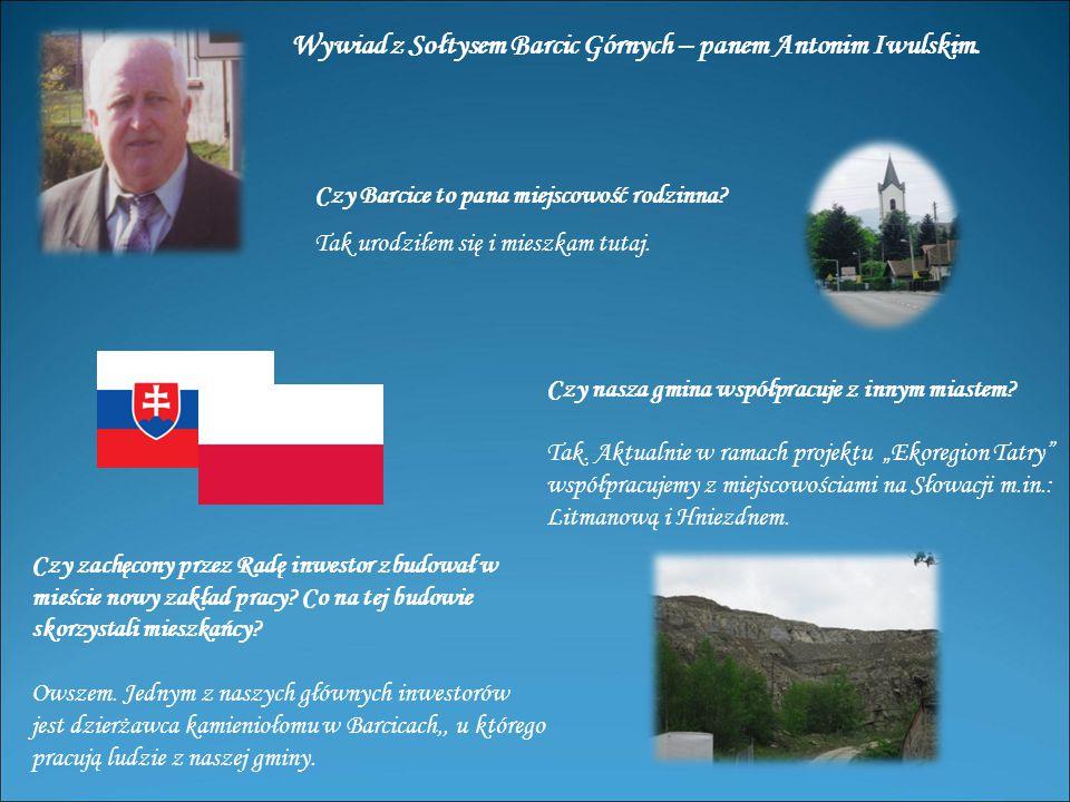Wywiad z Sołtysem Barcic Górnych – panem Antonim Iwulskim.