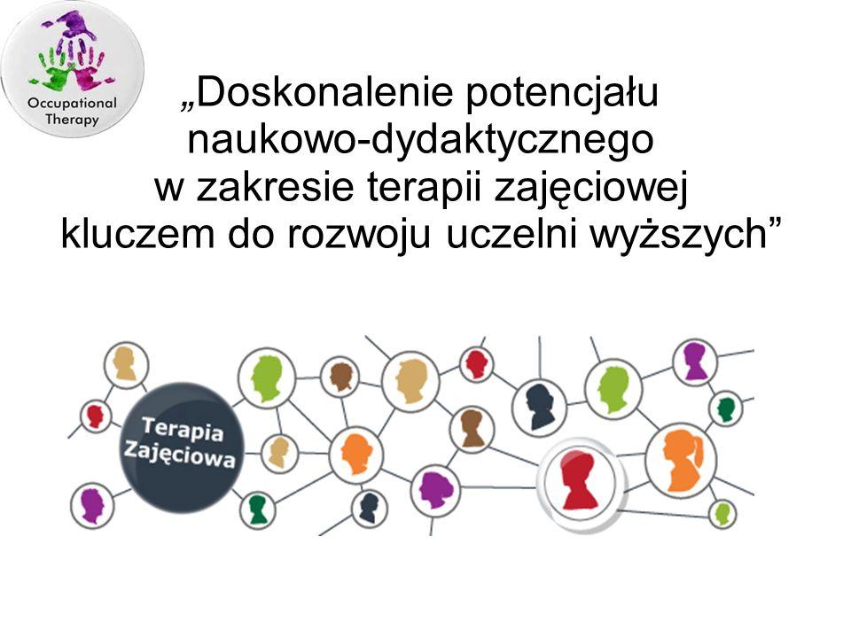 """""""Doskonalenie potencjału naukowo-dydaktycznego w zakresie terapii zajęciowej kluczem do rozwoju uczelni wyższych"""