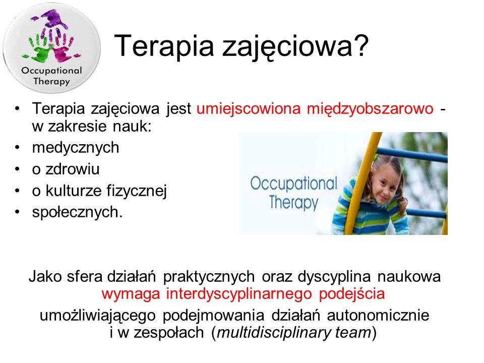 Terapia zajęciowa Terapia zajęciowa jest umiejscowiona międzyobszarowo - w zakresie nauk: medycznych.