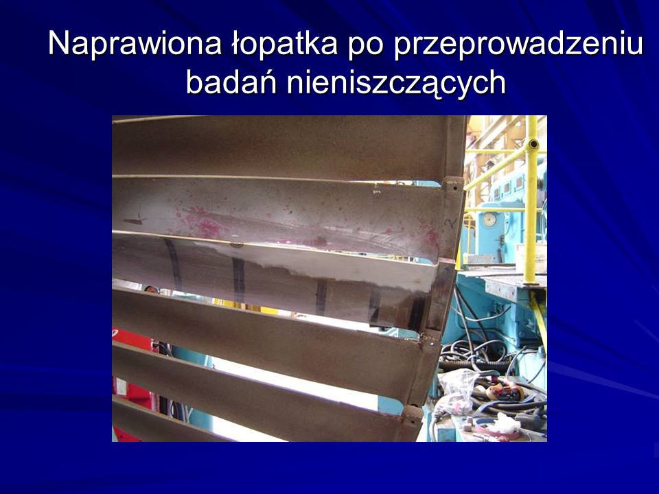 Naprawiona łopatka po przeprowadzeniu badań nieniszczących