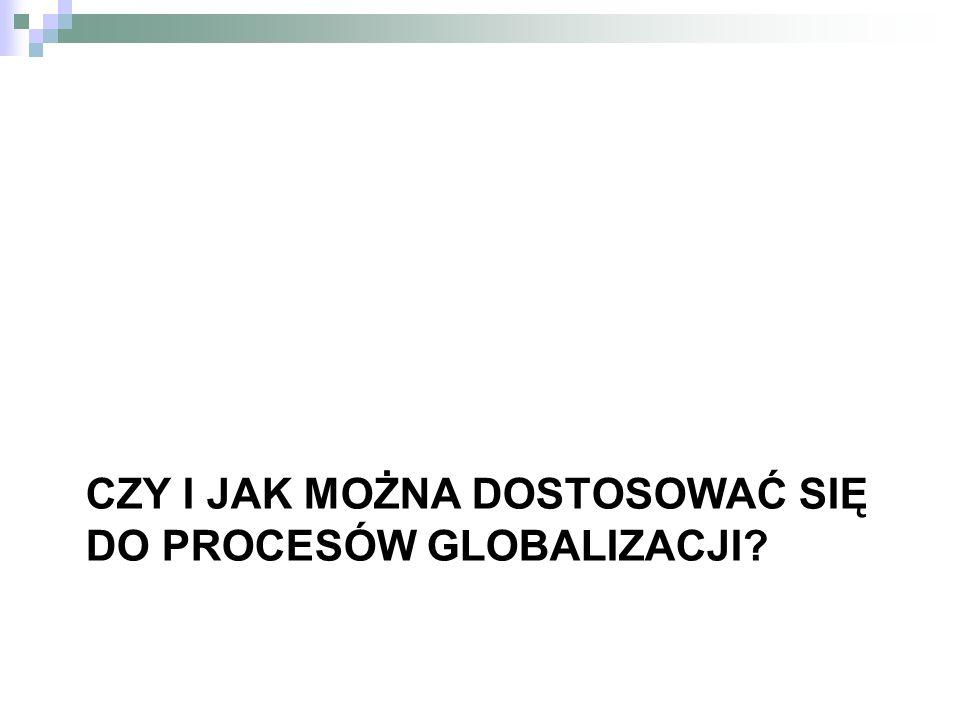 Czy i jak można dostosować się do procesów globalizacji