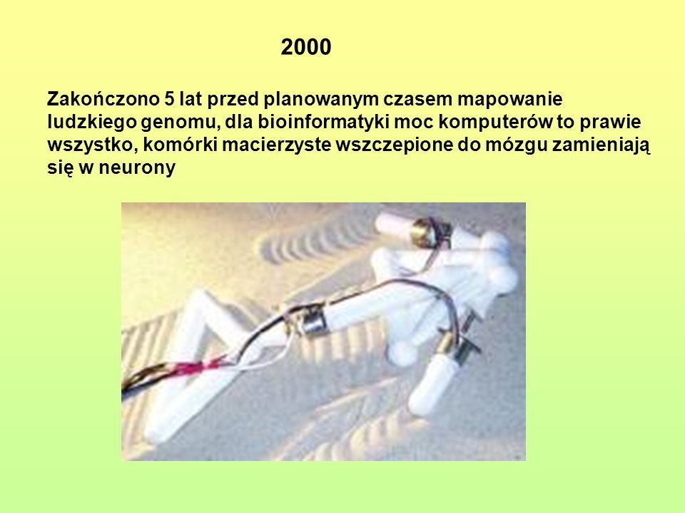 2000 Zakończono 5 lat przed planowanym czasem mapowanie ludzkiego genomu, dla bioinformatyki moc komputerów to prawie wszystko, komórki macierzyste wszczepione do mózgu zamieniają się w neurony