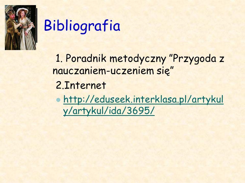 Bibliografia 1. Poradnik metodyczny Przygoda z nauczaniem-uczeniem się 2.Internet.