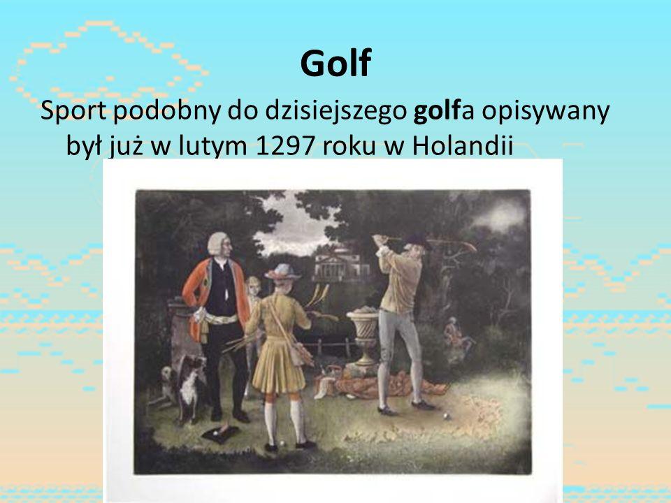 Golf Sport podobny do dzisiejszego golfa opisywany był już w lutym 1297 roku w Holandii