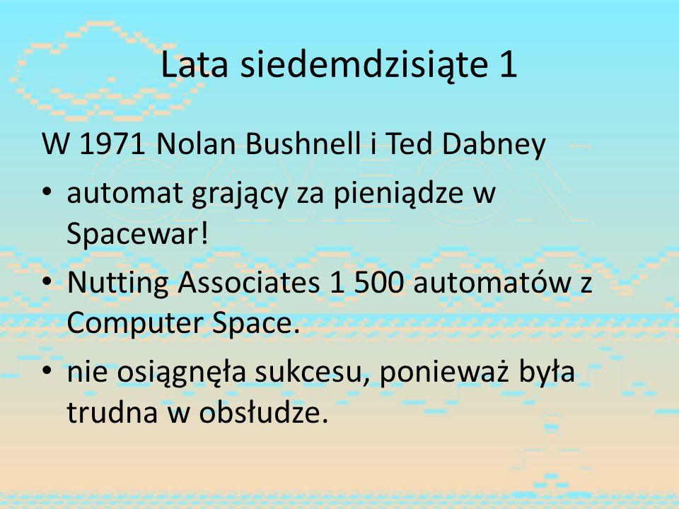 Lata siedemdzisiąte 1 W 1971 Nolan Bushnell i Ted Dabney
