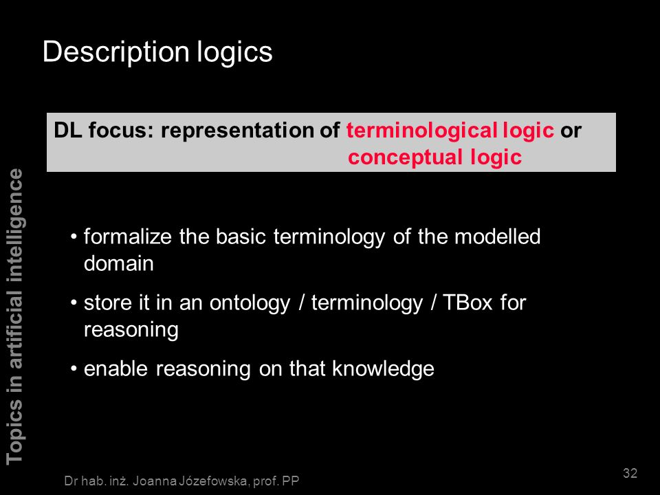 Description logics DL focus: representation of terminological logic or conceptual logic.