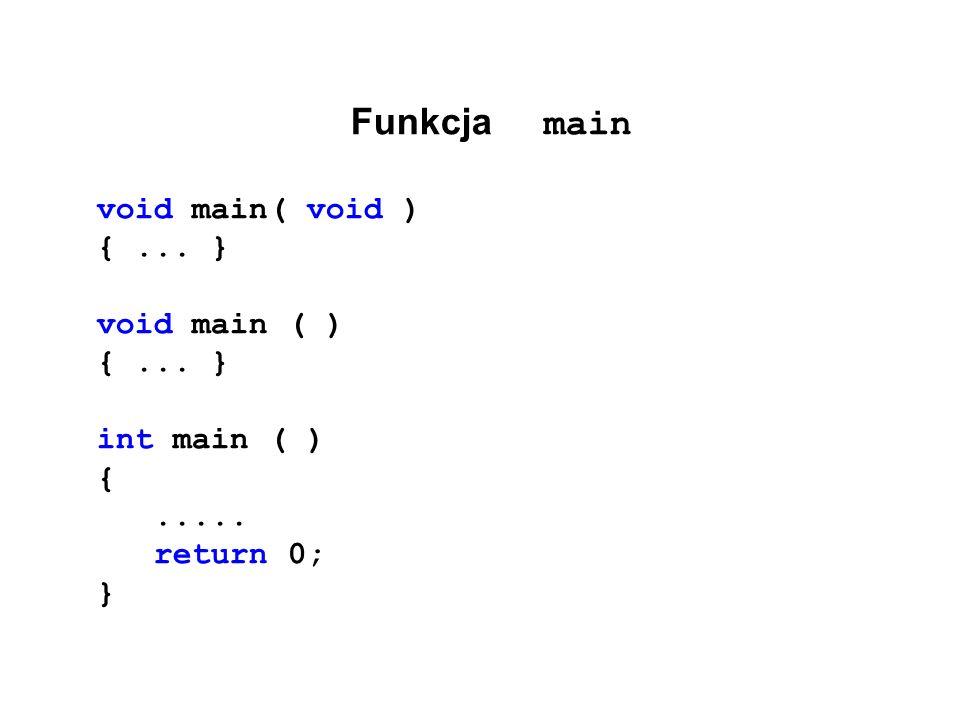 Funkcja main void main( void ) { ... } void main ( ) int main ( ) {
