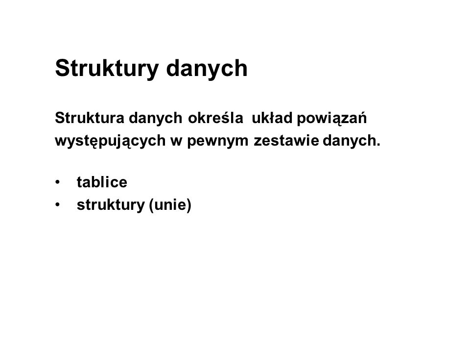 Struktury danych Struktura danych określa układ powiązań