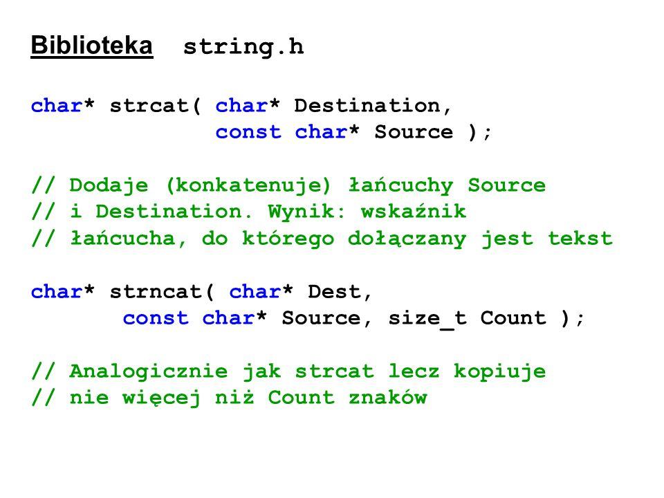 Biblioteka string.h char* strcat( char* Destination, const char* Source );