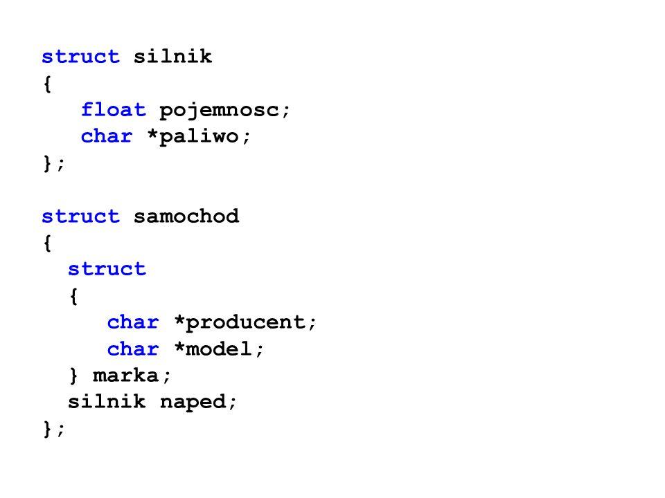 struct silnik { float pojemnosc; char *paliwo; }; struct samochod. struct. char *producent; char *model;