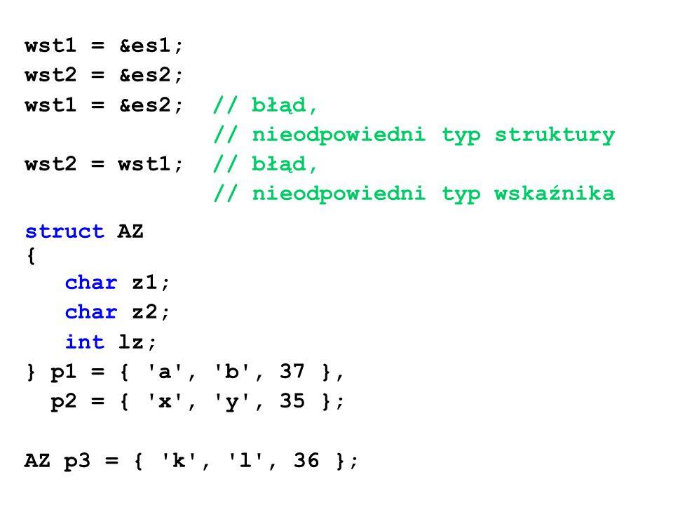 wst1 = &es1; wst2 = &es2; wst1 = &es2; // błąd, // nieodpowiedni typ struktury.