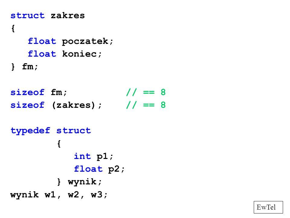 struct zakres { float poczatek; float koniec; } fm; sizeof fm; // == 8