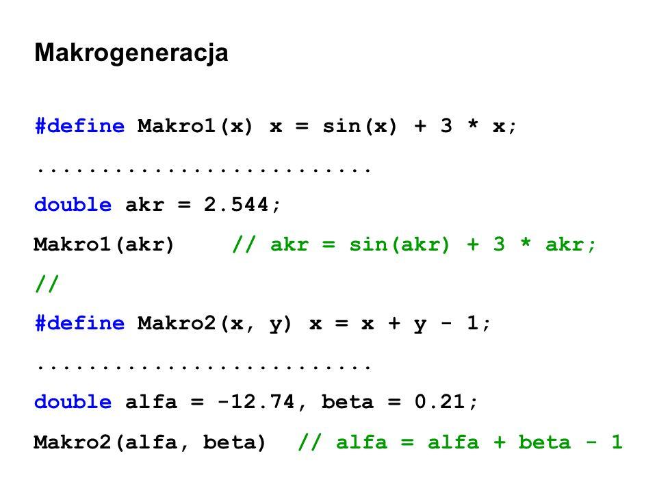 Makrogeneracja #define Makro1(x) x = sin(x) + 3 * x;