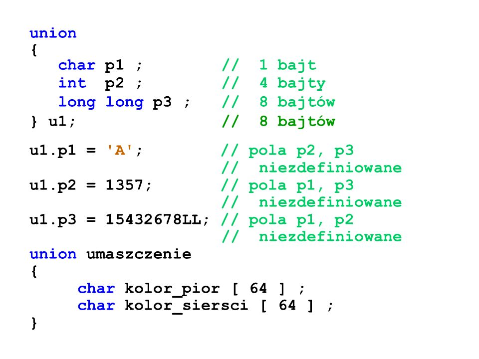 union { char p1 ; // 1 bajt. int p2 ; // 4 bajty. long long p3 ; // 8 bajtów. } u1; // 8 bajtów.