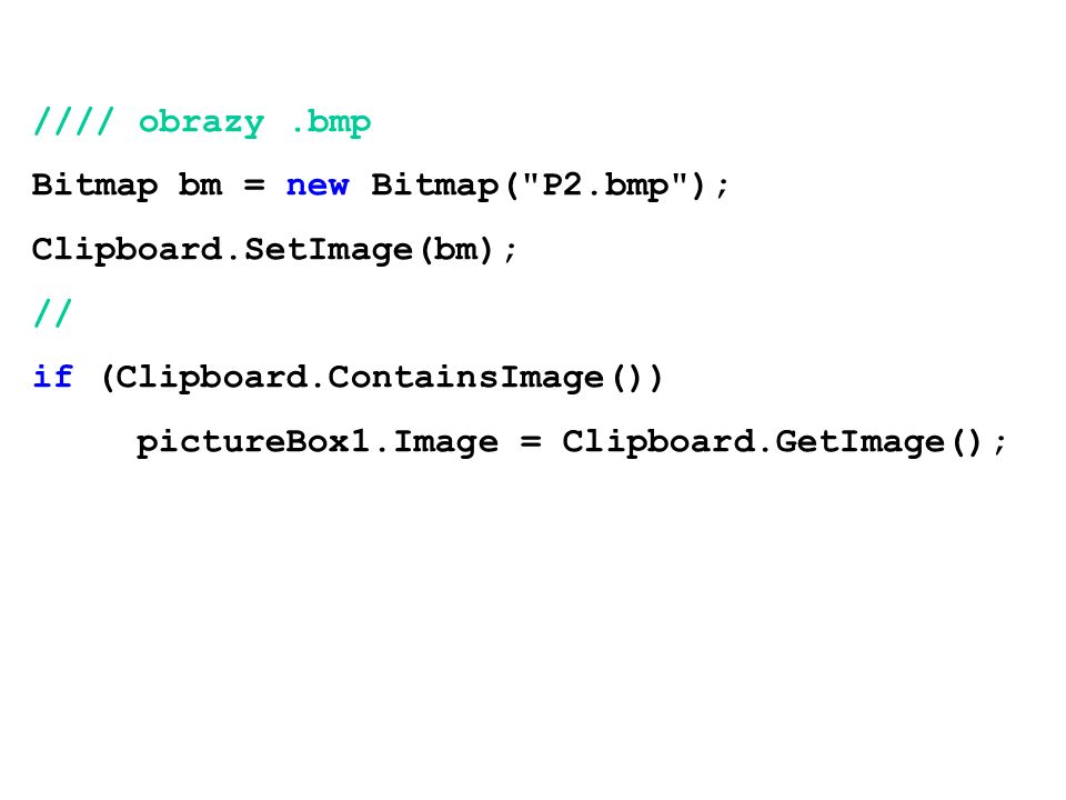 //// obrazy .bmp Bitmap bm = new Bitmap( P2.bmp ); Clipboard.SetImage(bm); // if (Clipboard.ContainsImage())