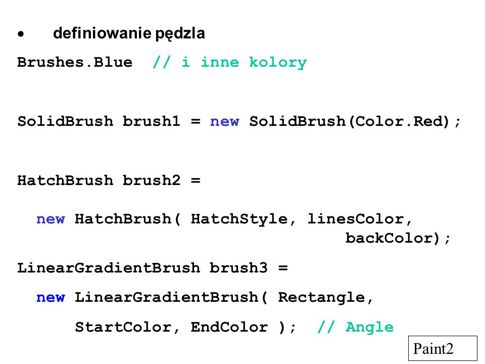  definiowanie pędzla Brushes.Blue // i inne kolory. SolidBrush brush1 = new SolidBrush(Color.Red);