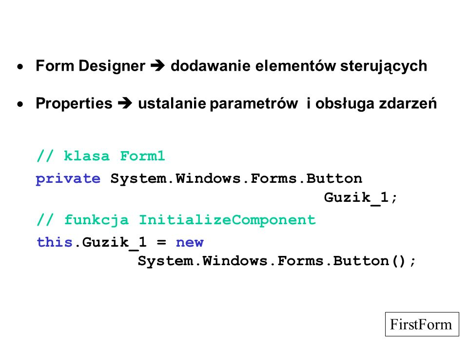· Form Designer  dodawanie elementów sterujących · Properties  ustalanie parametrów i obsługa zdarzeń