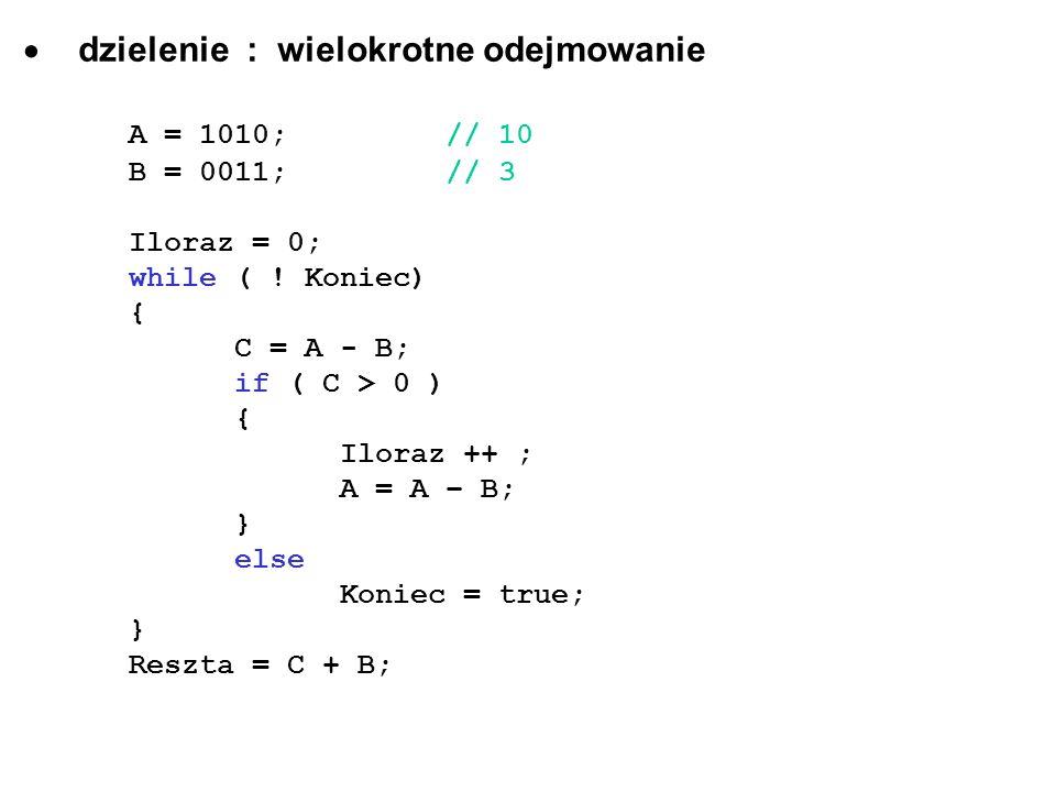 dzielenie : wielokrotne odejmowanie A = 1010; // 10
