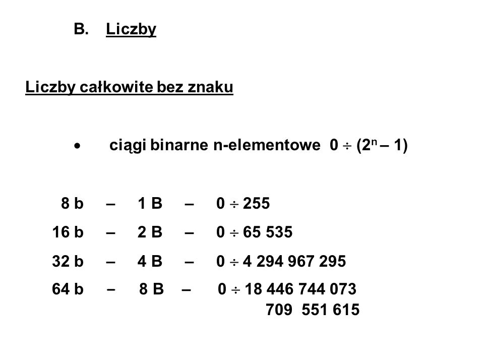 B. Liczby Liczby całkowite bez znaku. · ciągi binarne n-elementowe 0  (2n – 1) 8 b – 1 B – 0  255.