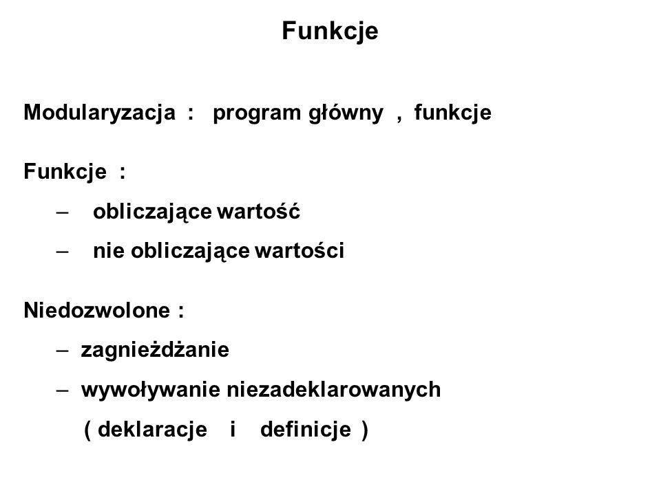 Funkcje Modularyzacja : program główny , funkcje Funkcje :