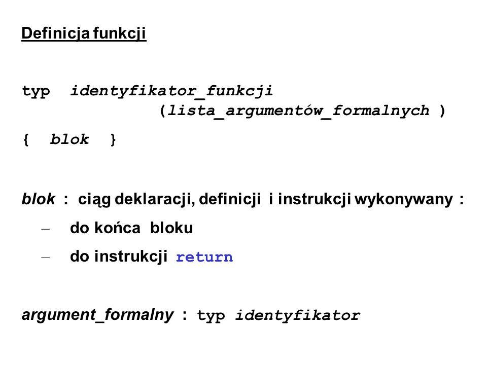 Definicja funkcji typ identyfikator_funkcji (lista_argumentów_formalnych ) { blok }