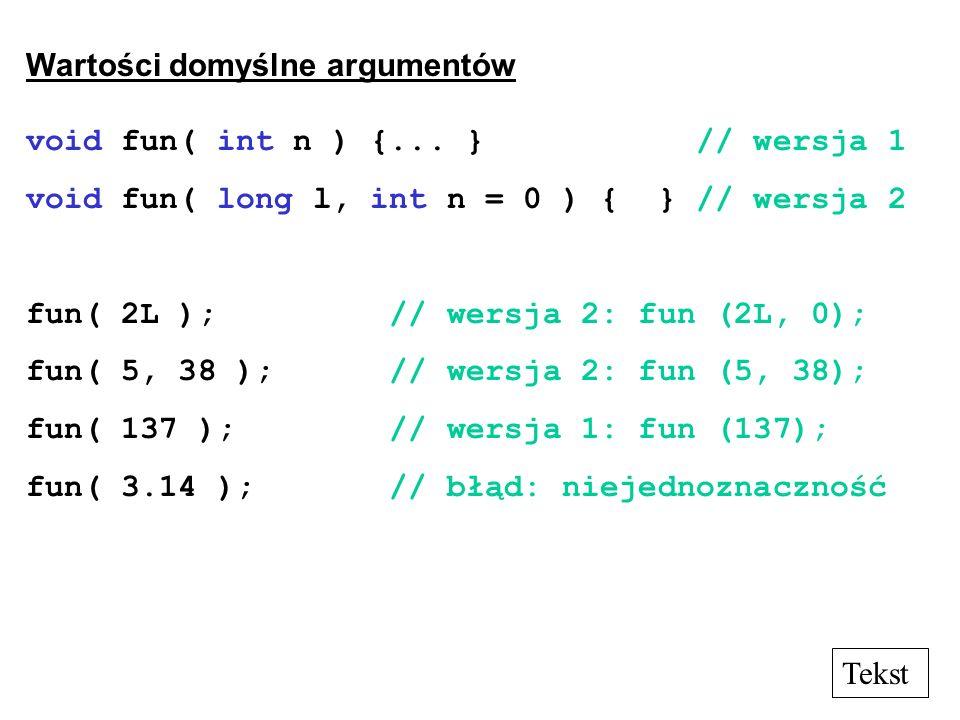 Wartości domyślne argumentów void fun( int n ) {... } // wersja 1