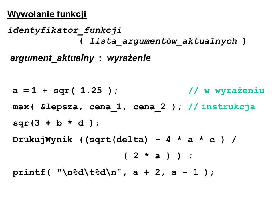 Wywołanie funkcji identyfikator_funkcji ( lista_argumentów_aktualnych ) argument_aktualny : wyrażenie.