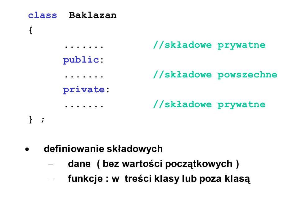 class Baklazan { ....... //składowe prywatne. public: ....... //składowe powszechne.