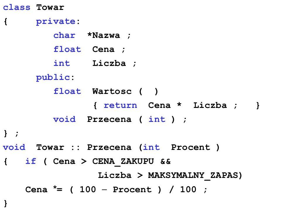 class Towar { private: char *Nazwa ; float Cena ; int Liczba ; public: float Wartosc ( )