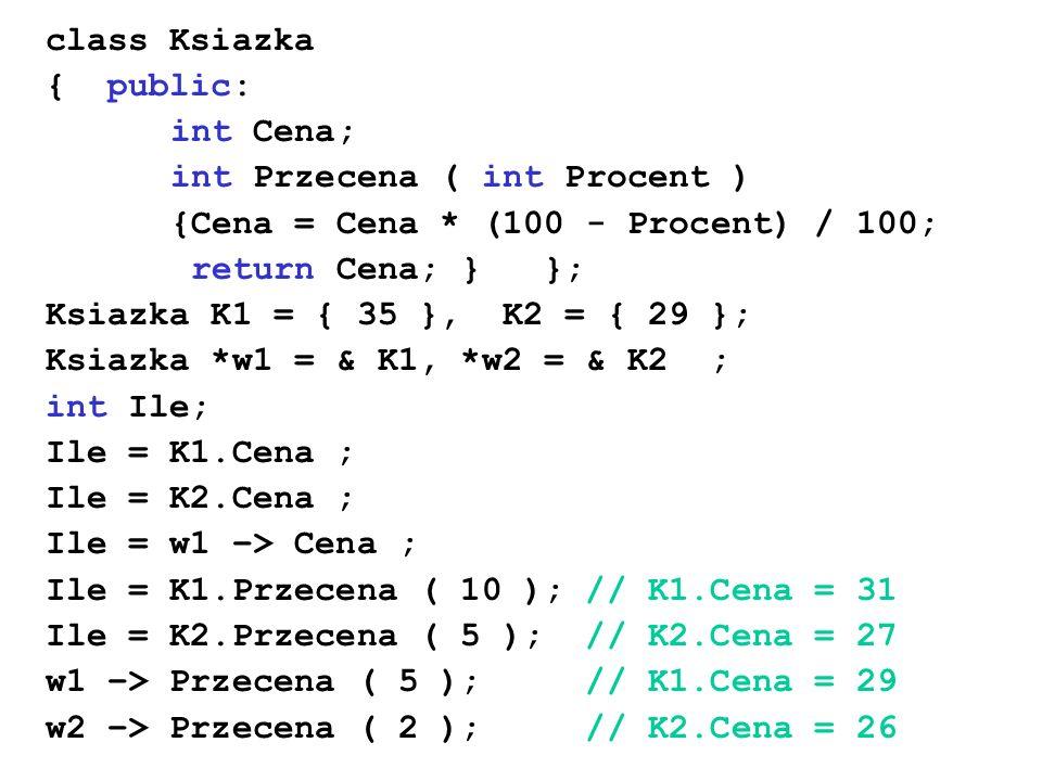 class Ksiazka { public: int Cena; int Przecena ( int Procent ) {Cena = Cena * (100 - Procent) / 100;