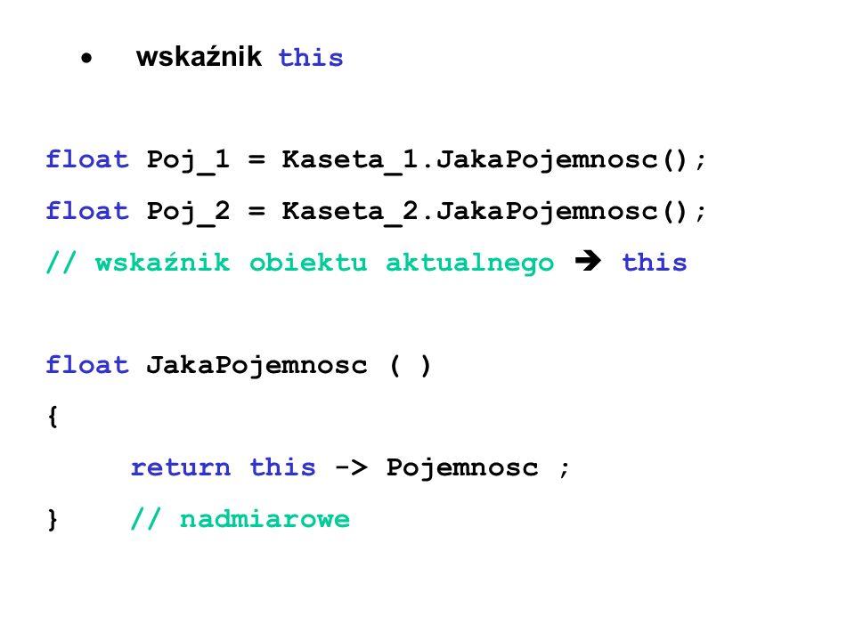 · wskaźnik this float Poj_1 = Kaseta_1.JakaPojemnosc(); float Poj_2 = Kaseta_2.JakaPojemnosc();