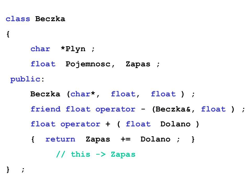 class Beczka { char *Plyn ; float Pojemnosc, Zapas ; public: Beczka (char*, float, float ) ;