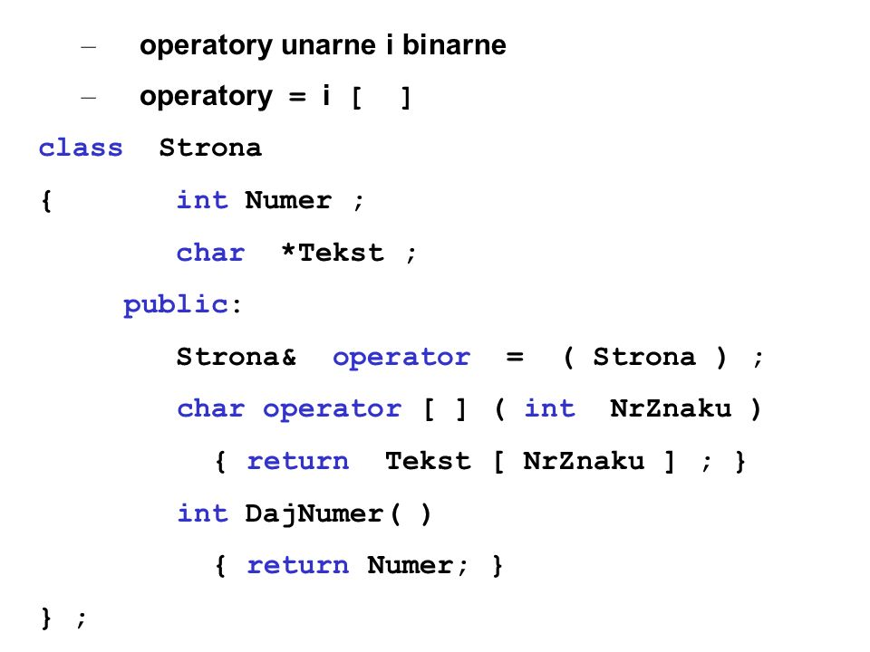 – operatory unarne i binarne