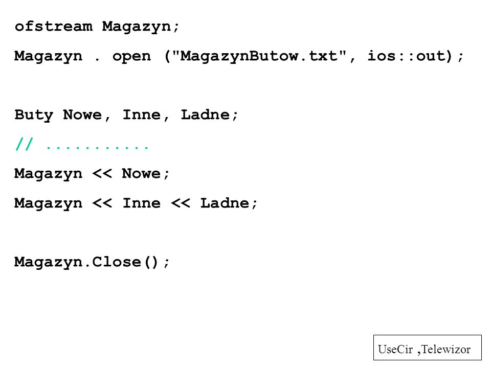 Magazyn . open ( MagazynButow.txt , ios::out);