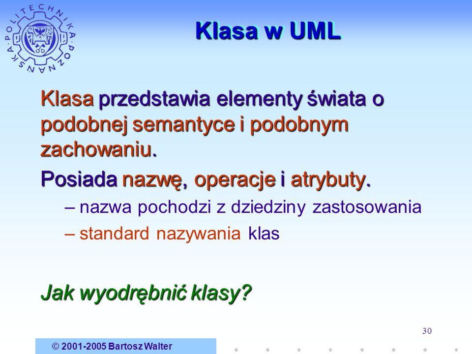 Klasa w UML Klasa przedstawia elementy świata o podobnej semantyce i podobnym zachowaniu. Posiada nazwę, operacje i atrybuty.