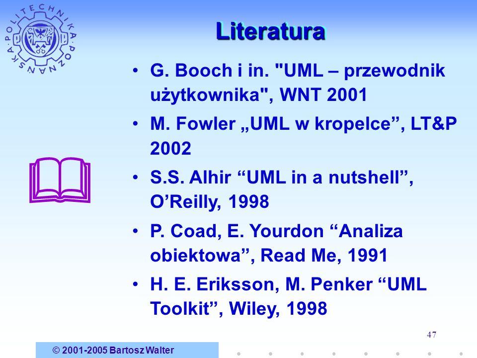  Literatura G. Booch i in. UML – przewodnik użytkownika , WNT 2001