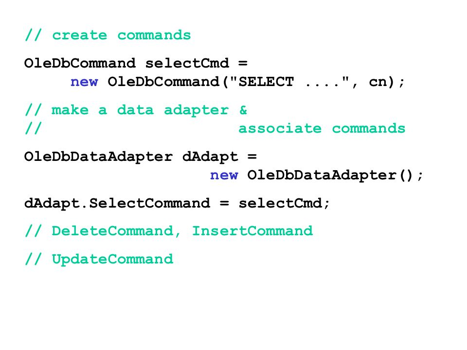 // create commands OleDbCommand selectCmd = new OleDbCommand( SELECT .... , cn);