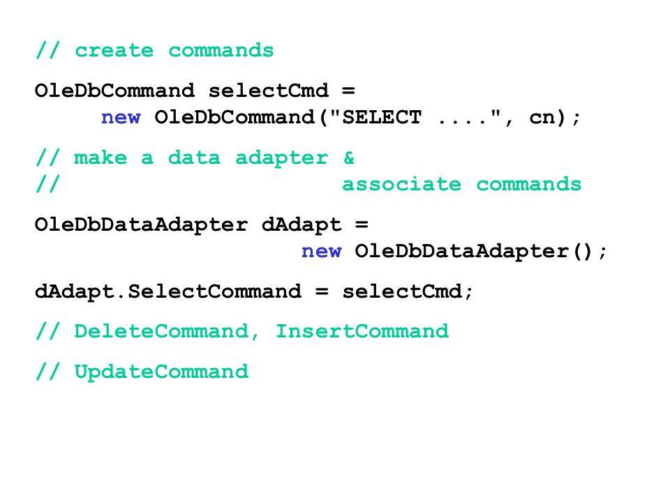 // create commands OleDbCommand selectCmd = new OleDbCommand( SELECT .... , cn);
