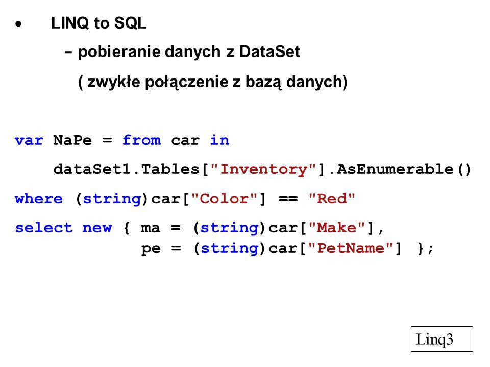 · LINQ to SQL- pobieranie danych z DataSet. ( zwykłe połączenie z bazą danych) var NaPe = from car in.
