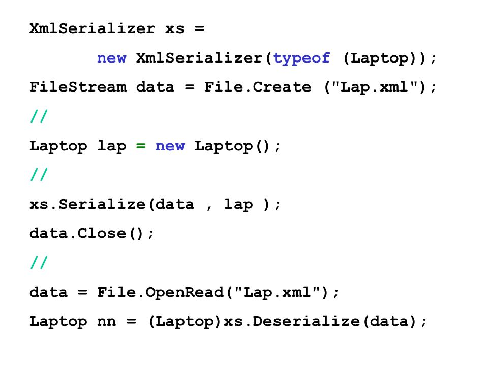 XmlSerializer xs = new XmlSerializer(typeof (Laptop)); FileStream data = File.Create ( Lap.xml ); //