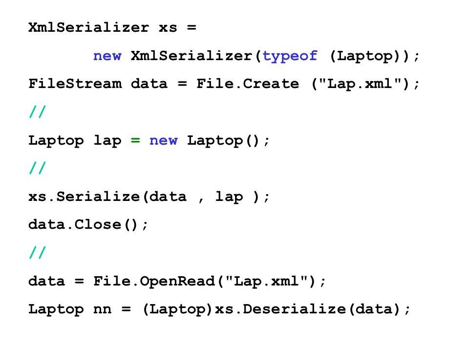 XmlSerializer xs =new XmlSerializer(typeof (Laptop)); FileStream data = File.Create ( Lap.xml ); //