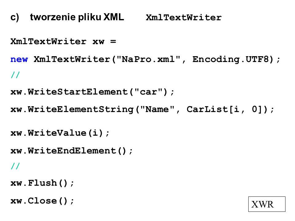 c) tworzenie pliku XML XmlTextWriter XmlTextWriter xw =